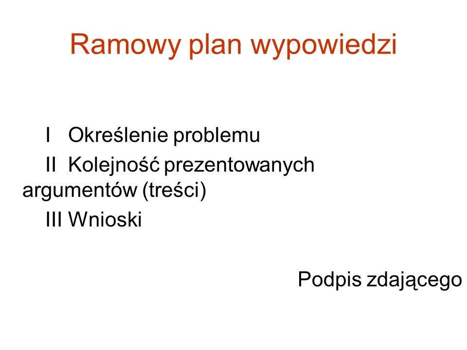 I Określenie problemu II Kolejność prezentowanych argumentów (treści) III Wnioski Podpis zdającego Ramowy plan wypowiedzi