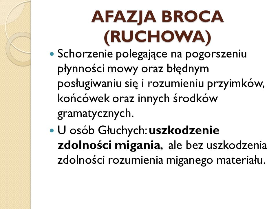 AFAZJA BROCA (RUCHOWA) Schorzenie polegające na pogorszeniu płynności mowy oraz błędnym posługiwaniu się i rozumieniu przyimków, końcówek oraz innych