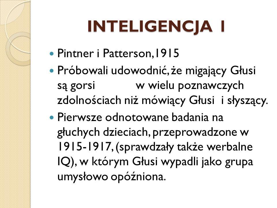 INTELIGENCJA 1 Pintner i Patterson,1915 Próbowali udowodnić, że migający Głusi są gorsi w wielu poznawczych zdolnościach niż mówiący Głusi i słyszący.