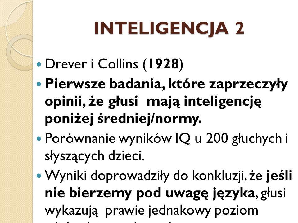 INTELIGENCJA 2 Drever i Collins (1928) Pierwsze badania, które zaprzeczyły opinii, że głusi mają inteligencję poniżej średniej/normy. Porównanie wynik