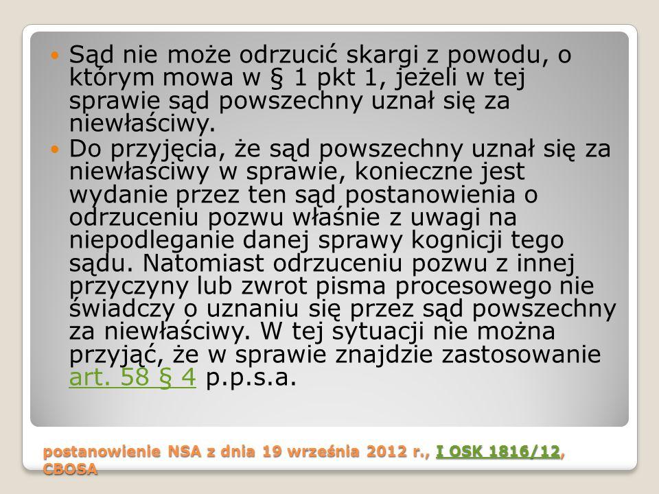 postanowienie NSA z dnia 19 września 2012 r., I OSK 1816/12, CBOSA I OSK 1816/12I OSK 1816/12 Sąd nie może odrzucić skargi z powodu, o którym mowa w § 1 pkt 1, jeżeli w tej sprawie sąd powszechny uznał się za niewłaściwy.