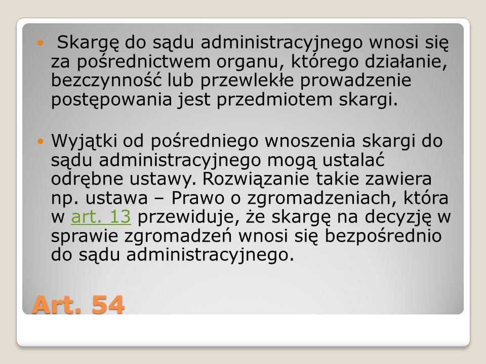 Art. 54 Skargę do sądu administracyjnego wnosi się za pośrednictwem organu, którego działanie, bezczynność lub przewlekłe prowadzenie postępowania jes