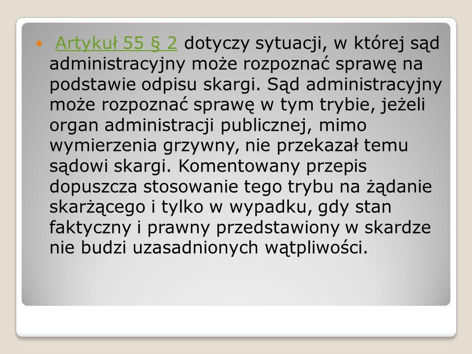 Artykuł 55 § 2 dotyczy sytuacji, w której sąd administracyjny może rozpoznać sprawę na podstawie odpisu skargi.