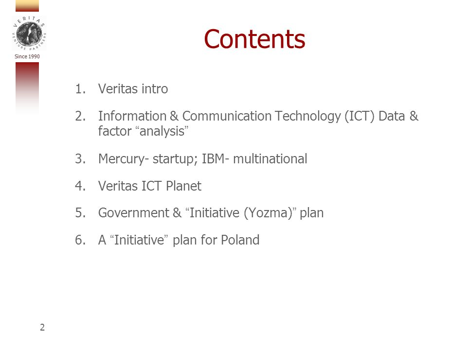 Since 1990 2 Contents 1.Veritas intro 2.Information & Communication Technology (ICT) Data & factor analysis 3.Mercury- startup; IBM- multinational 4.Veritas ICT Planet 5.Government & Initiative (Yozma) plan 6.A Initiative plan for Poland