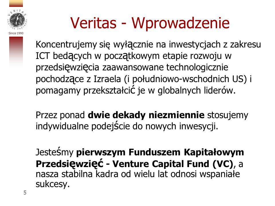 Since 1990 5 Veritas - Wprowadzenie Koncentrujemy się wył ą cznie na inwestycjach z zakresu ICT bed ą cych w pocz ą tkowym etapie rozwoju w przedsi ę