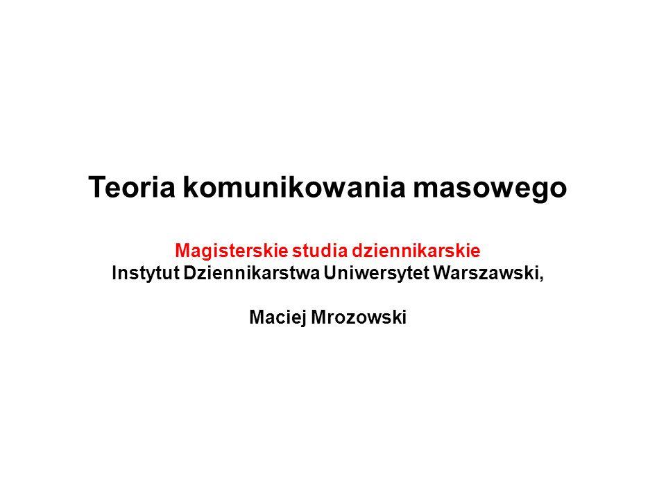 Teoria komunikowania masowego Magisterskie studia dziennikarskie Instytut Dziennikarstwa Uniwersytet Warszawski, Maciej Mrozowski
