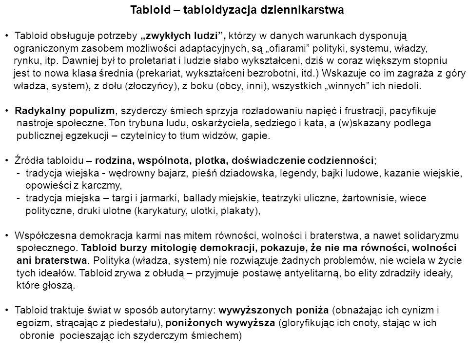 Tabloid – tabloidyzacja dziennikarstwa Tabloid obsługuje potrzeby zwykłych ludzi, którzy w danych warunkach dysponują ograniczonym zasobem możliwości