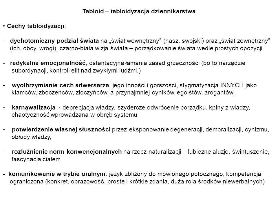 Tabloid – tabloidyzacja dziennikarstwa Cechy tabloidyzacji: - dychotomiczny podział świata na świat wewnętrzny (nasz, swojski) oraz świat zewnętrzny (