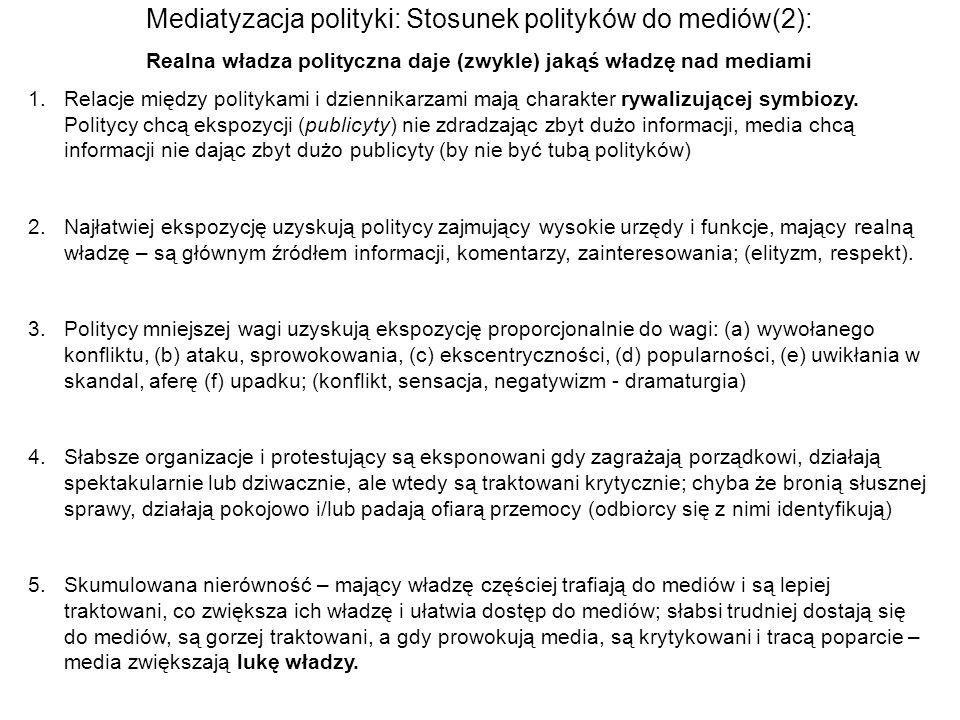 Mediatyzacja polityki: Stosunek polityków do mediów(2): Realna władza polityczna daje (zwykle) jakąś władzę nad mediami 1.Relacje między politykami i