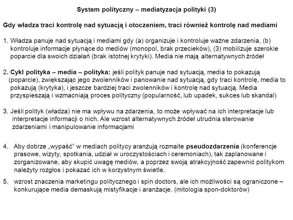 System polityczny – mediatyzacja polityki (3) Gdy władza traci kontrolę nad sytuacją i otoczeniem, traci również kontrolę nad mediami 1. Władza panuje