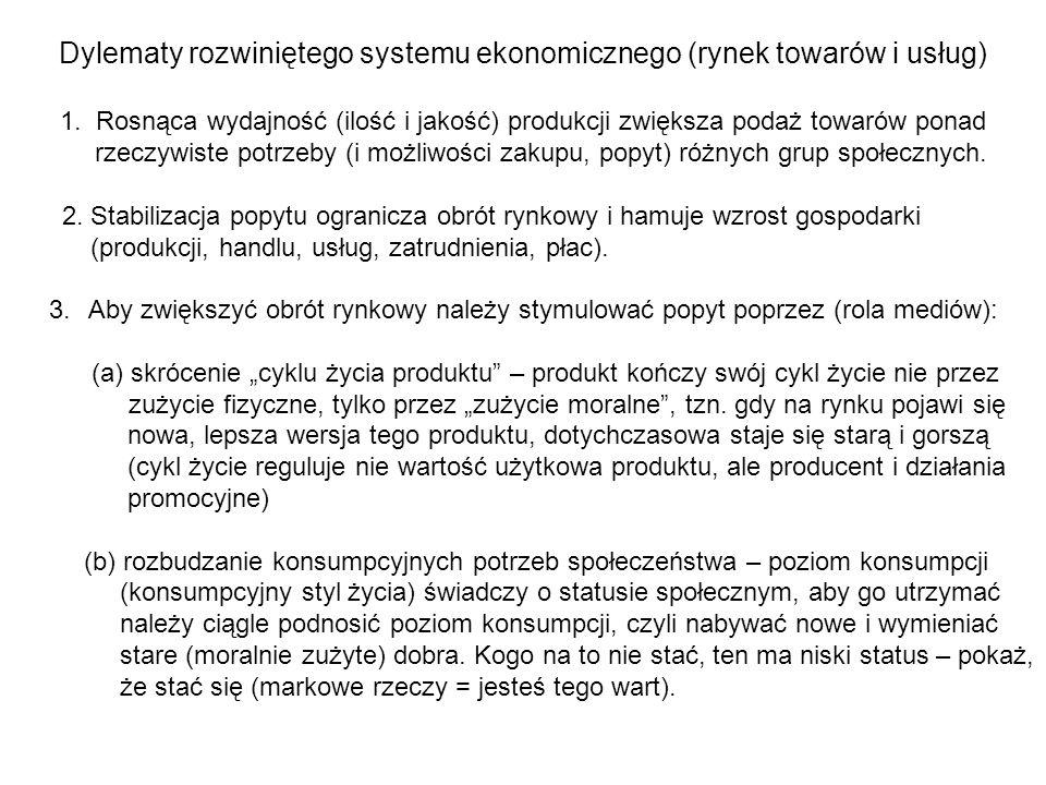 Dylematy rozwiniętego systemu ekonomicznego (rynek towarów i usług) 1. Rosnąca wydajność (ilość i jakość) produkcji zwiększa podaż towarów ponad rzecz