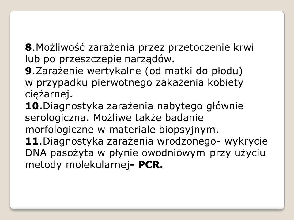 8.Możliwość zarażenia przez przetoczenie krwi lub po przeszczepie narządów. 9.Zarażenie wertykalne (od matki do płodu) w przypadku pierwotnego zakażen