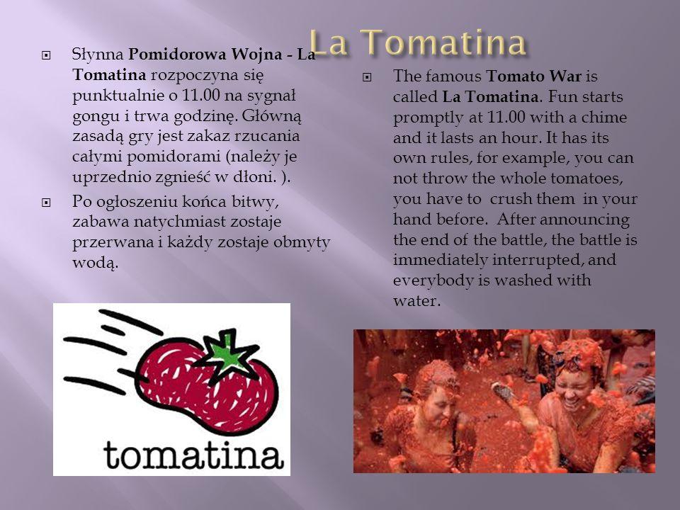 Słynna Pomidorowa Wojna - La Tomatina rozpoczyna się punktualnie o 11.00 na sygnał gongu i trwa godzinę. Główną zasadą gry jest zakaz rzucania całymi