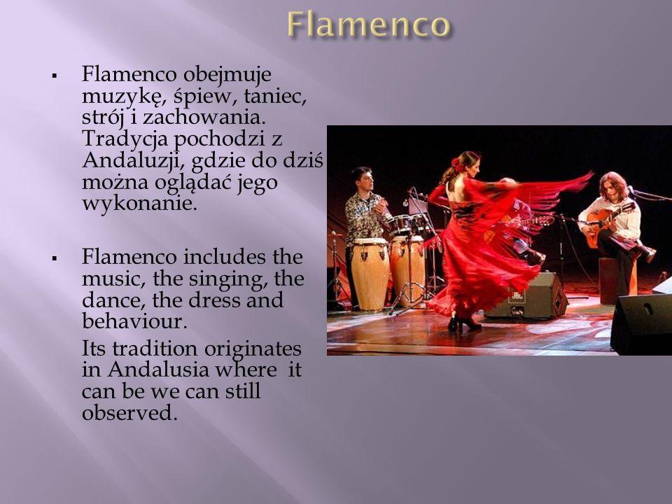 Flamenco obejmuje muzykę, śpiew, taniec, strój i zachowania. Tradycja pochodzi z Andaluzji, gdzie do dziś można oglądać jego wykonanie. Flamenco inclu