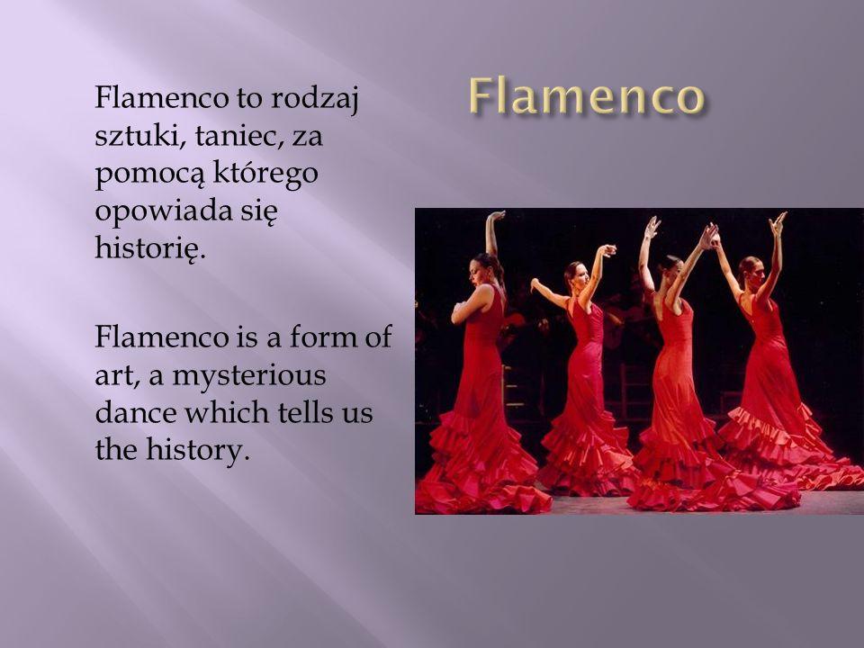 Flamenco to rodzaj sztuki, taniec, za pomocą którego opowiada się historię. Flamenco is a form of art, a mysterious dance which tells us the history.