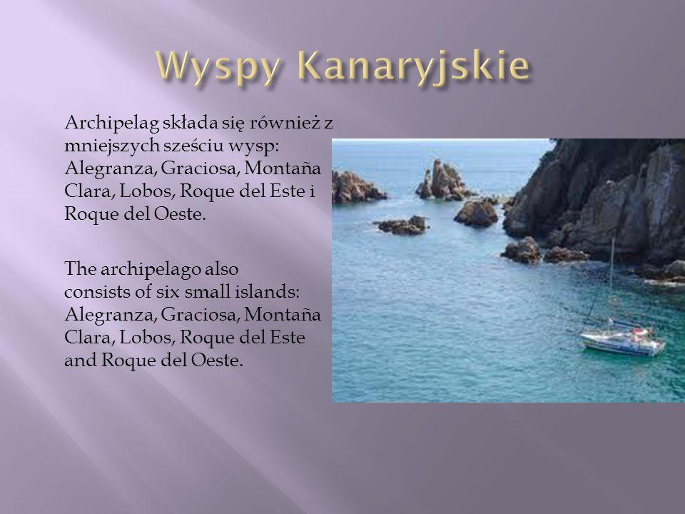 Archipelag składa się również z mniejszych sześciu wysp: Alegranza, Graciosa, Montaña Clara, Lobos, Roque del Este i Roque del Oeste. The archipelago