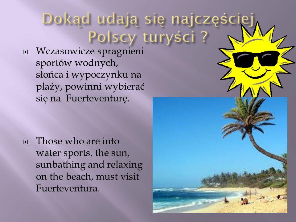 Wczasowicze spragnieni sportów wodnych, słońca i wypoczynku na plaży, powinni wybierać się na Fuerteventurę. Those who are into water sports, the sun,