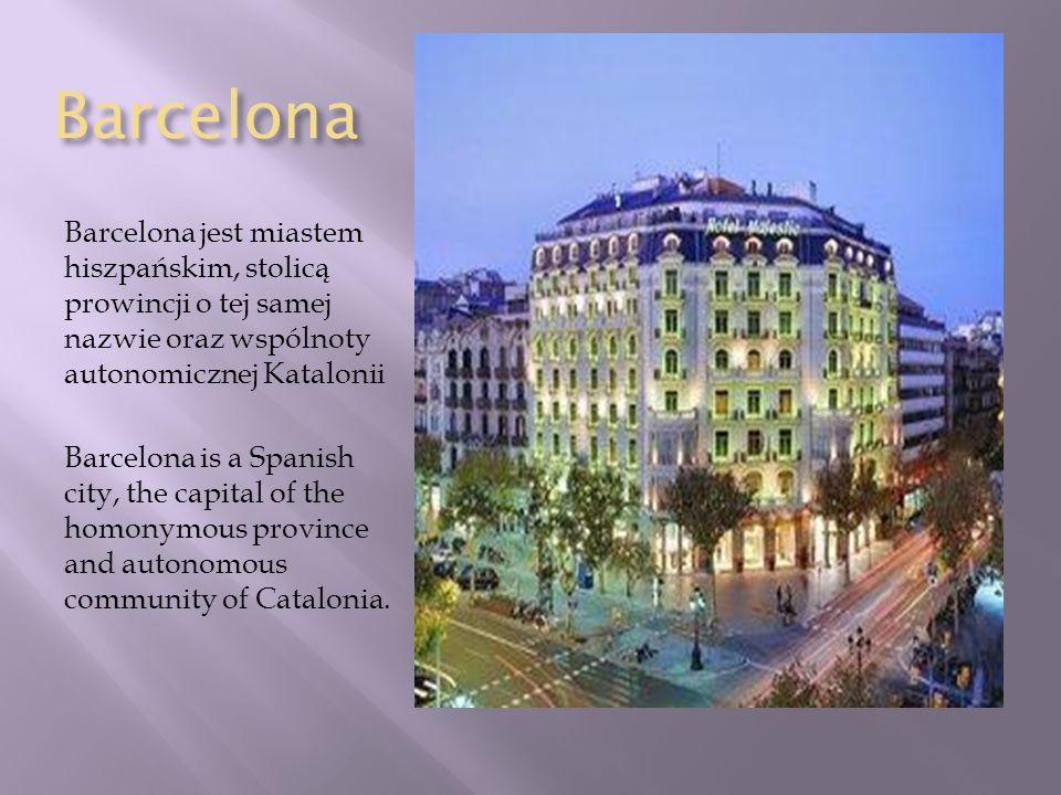 Barcelona Barcelona jest miastem hiszpańskim, stolicą prowincji o tej samej nazwie oraz wspólnoty autonomicznej Katalonii Barcelona is a Spanish city,