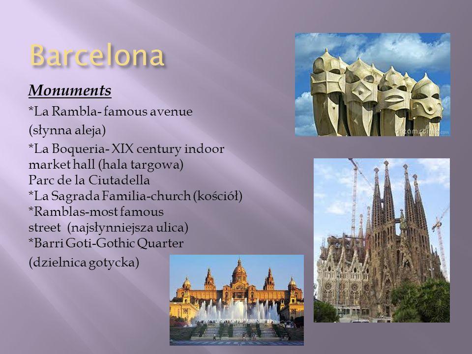 Barcelona Monuments *La Rambla- famous avenue (słynna aleja) *La Boqueria- XIX century indoor market hall (hala targowa) Parc de la Ciutadella *La Sag