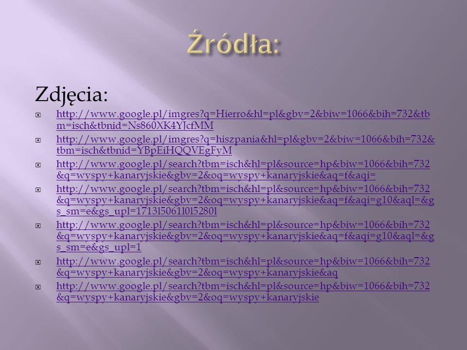 Zdjęcia: http://www.google.pl/imgres?q=Hierro&hl=pl&gbv=2&biw=1066&bih=732&tb m=isch&tbnid=Ns860XK4YJcfMM http://www.google.pl/imgres?q=Hierro&hl=pl&g