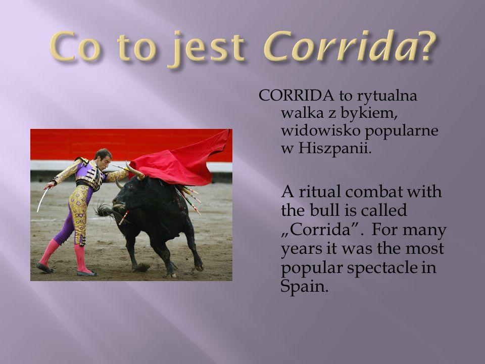 CORRIDA to rytualna walka z bykiem, widowisko popularne w Hiszpanii. A ritual combat with the bull is called Corrida. For many years it was the most p