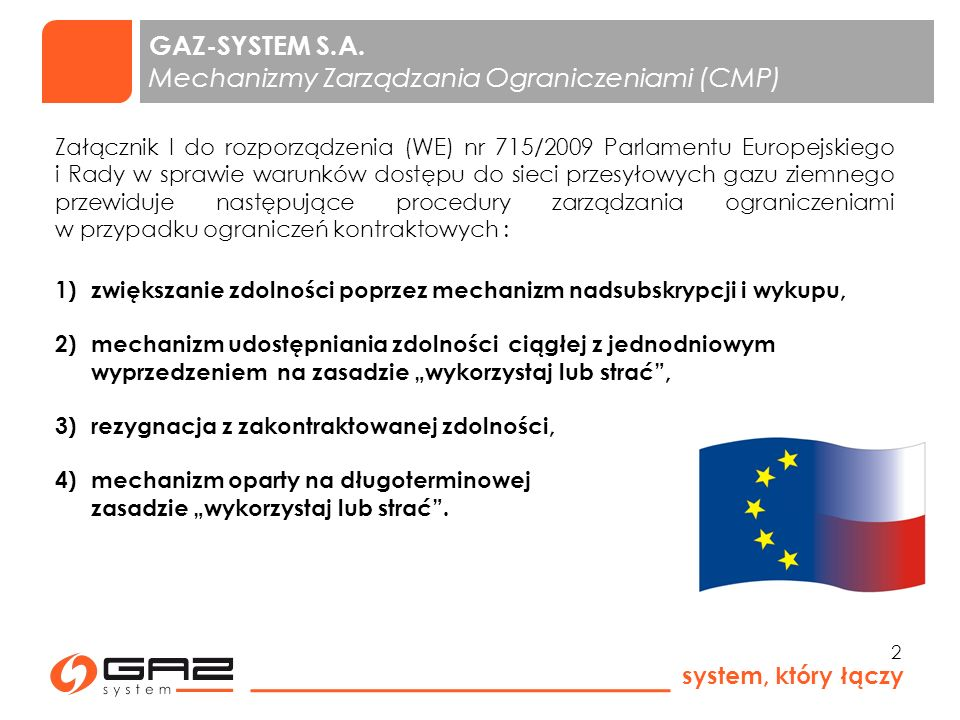 system, który łączy 3 IRiESP oraz IRiESP SGT opublikowane do konsultacji użytkowników przewidywały wprowadzenie następujących mechanizmów zarządzania ograniczeniami: rezygnacja z zakontraktowanej zdolności, mechanizm oparty na długoterminowej zasadzie wykorzystaj lub strać mechanizm udostępniania zdolności ciągłej z jednodniowym wyprzedzeniem na zasadzie wykorzystaj lub strać.