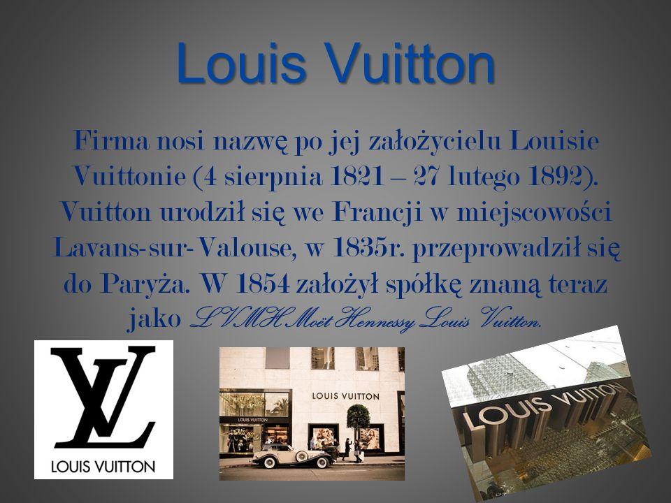 Louis Vuitton Firma nosi nazw ę po jej za ł o ż ycielu Louisie Vuittonie (4 sierpnia 1821 – 27 lutego 1892). Vuitton urodzi ł si ę we Francji w miejsc