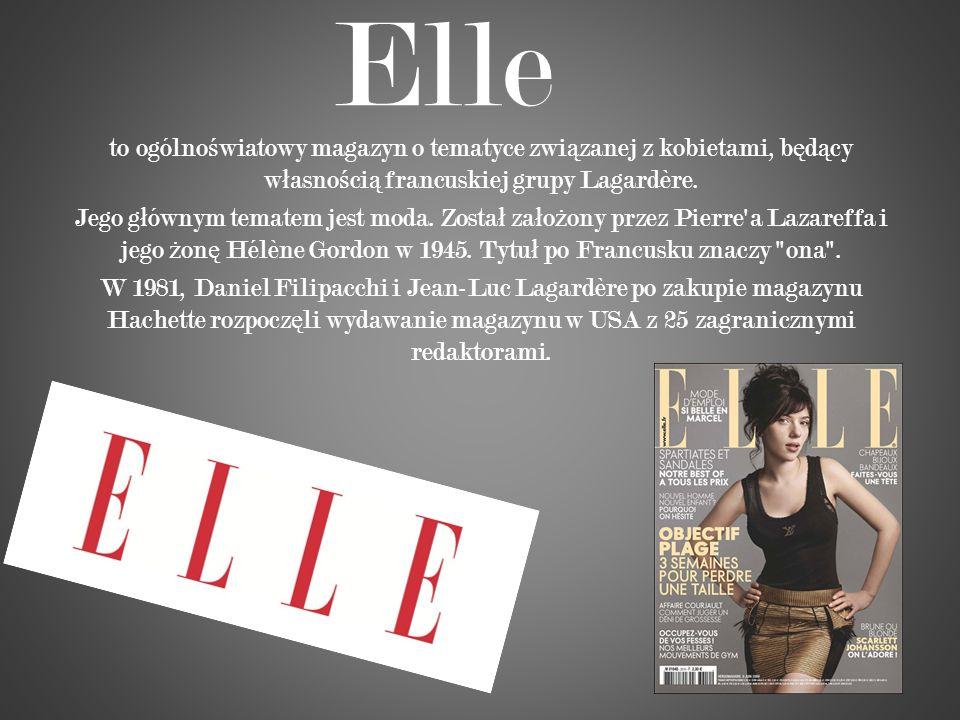 Elle to ogólno ś wiatowy magazyn o tematyce zwi ą zanej z kobietami, b ę d ą cy w ł asno ś ci ą francuskiej grupy Lagardère. Jego g ł ównym tematem je
