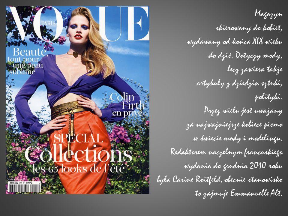 Magazyn skierowany do kobiet, wydawany od końca XIX wieku do dziś. Dotyczy mody, lecz zawiera także artykuły z dziedzin sztuki, polityki. Przez wielu