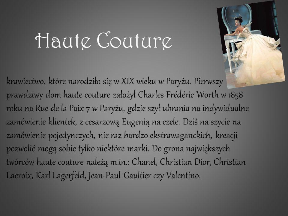 Haute Couture krawiectwo, które narodziło się w XIX wieku w Paryżu. Pierwszy prawdziwy dom haute couture założył Charles Frédéric Worth w 1858 roku na