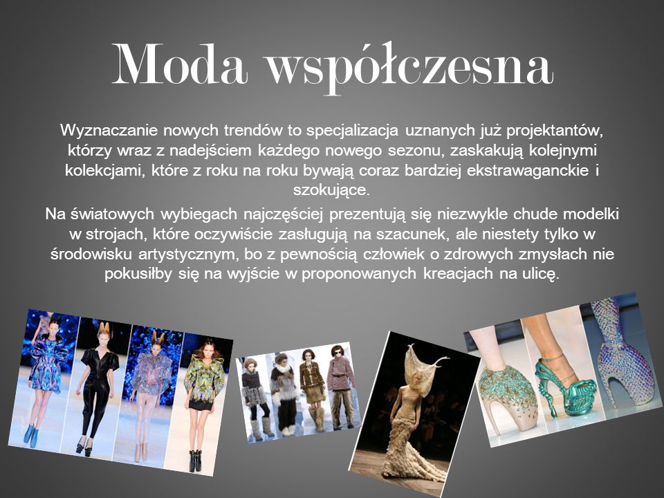 Moda wspó ł czesna Wyznaczanie nowych trendów to specjalizacja uznanych już projektantów, którzy wraz z nadejściem każdego nowego sezonu, zaskakują ko