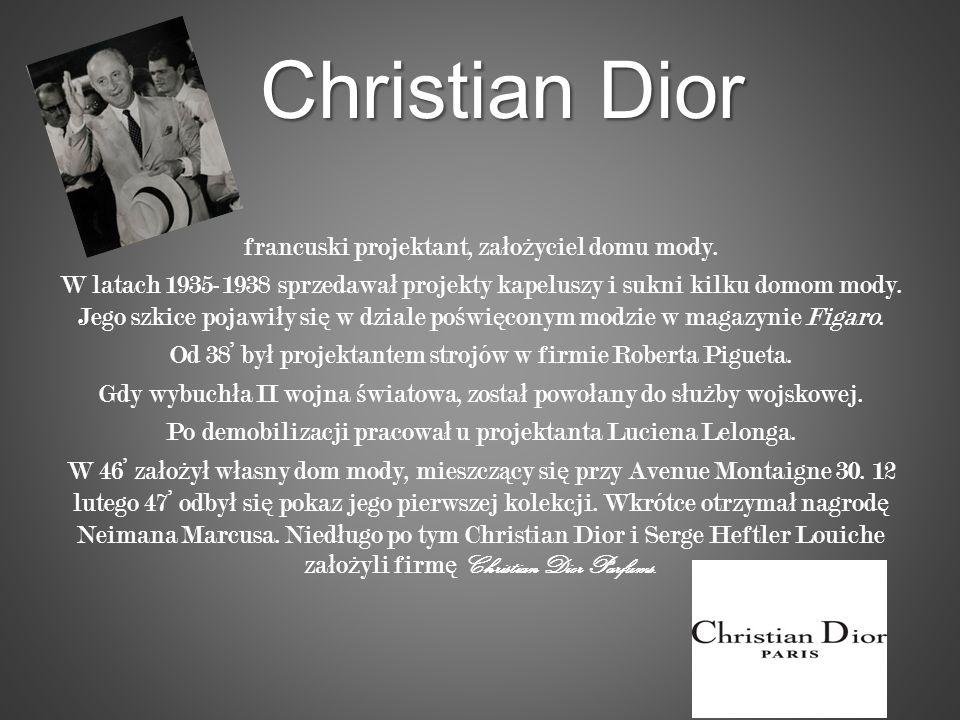 Christian Dior Christian Dior francuski projektant, za ł o ż yciel domu mody. W latach 1935-1938 sprzedawa ł projekty kapeluszy i sukni kilku domom mo