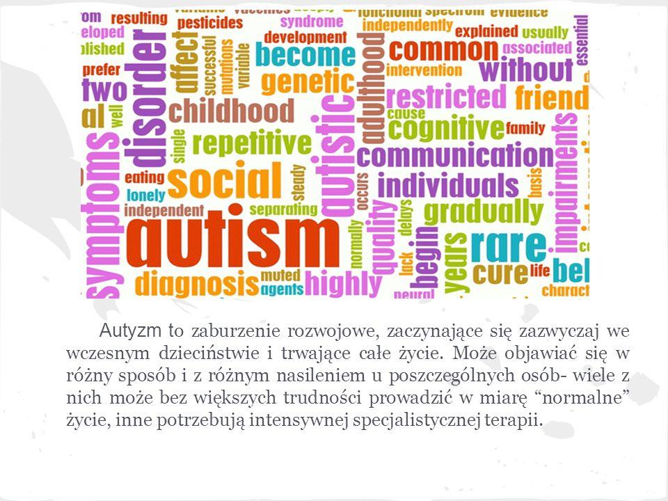 Autyzm t o zaburzenie rozwojowe, zaczynające się zazwyczaj we wczesnym dzieciństwie i trwające całe życie. Może objawiać się w różny sposób i z różnym