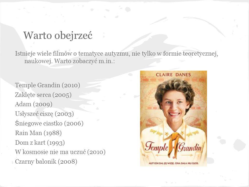 Warto obejrzeć Istnieje wiele filmów o tematyce autyzmu, nie tylko w formie teoretycznej, naukowej. Warto zobaczyć m.in.: Temple Grandin (2010) Zaklęt