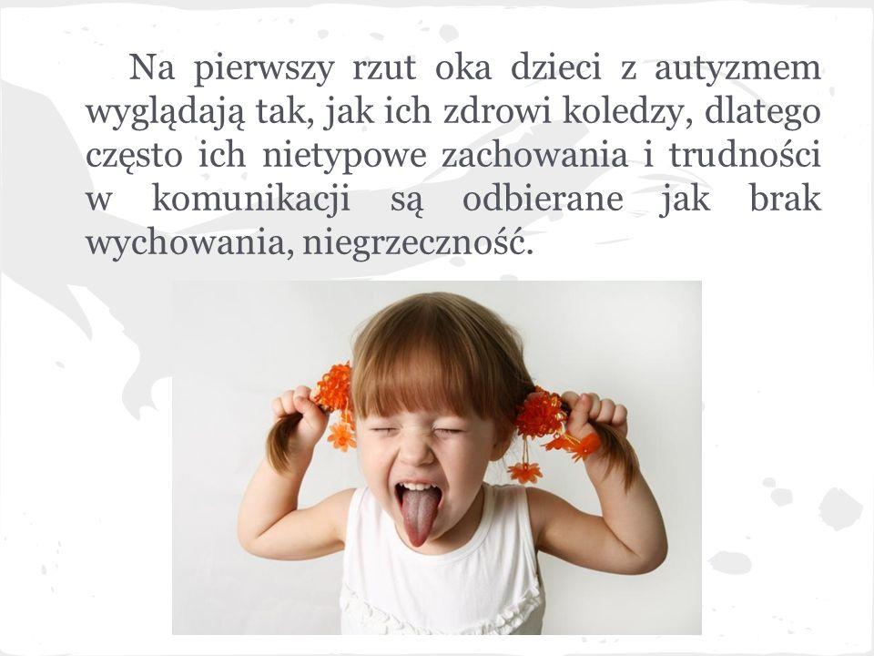 Na pierwszy rzut oka dzieci z autyzmem wyglądają tak, jak ich zdrowi koledzy, dlatego często ich nietypowe zachowania i trudności w komunikacji są odb