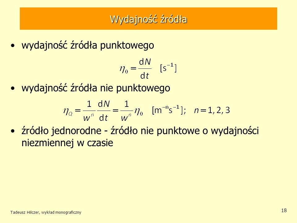 Wydajność źródła wydajność źródła punktowego wydajność źródła nie punktowego źródło jednorodne - źródło nie punktowe o wydajności niezmiennej w czasie Tadeusz Hilczer, wykład monograficzny 18