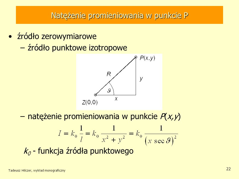 Natężenie promieniowania w punkcie P źródło zerowymiarowe –źródło punktowe izotropowe –natężenie promieniowania w punkcie P(x,y) k 0 - funkcja źródła