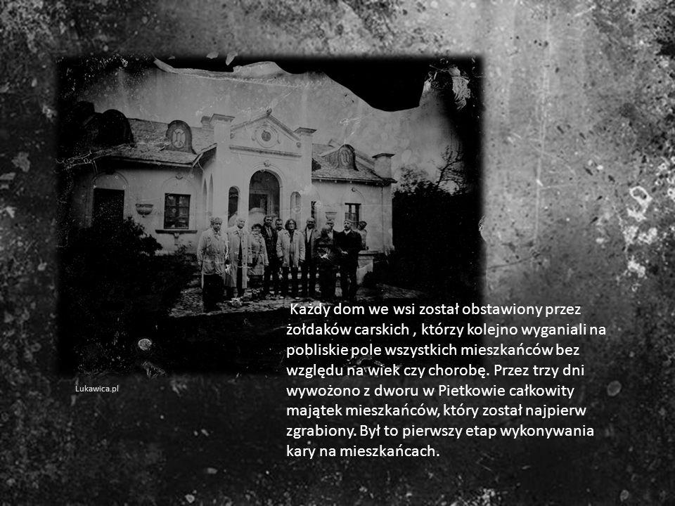 Każdy dom we wsi został obstawiony przez żołdaków carskich, którzy kolejno wyganiali na pobliskie pole wszystkich mieszkańców bez względu na wiek czy