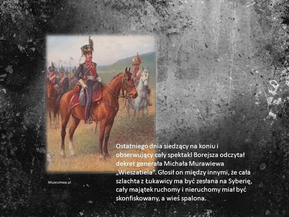 Ostatniego dnia siedzący na koniu i obserwujący cały spektakl Borejsza odczytał dekret generała Michała Murawiewa Wieszatiela. Głosił on między innymi