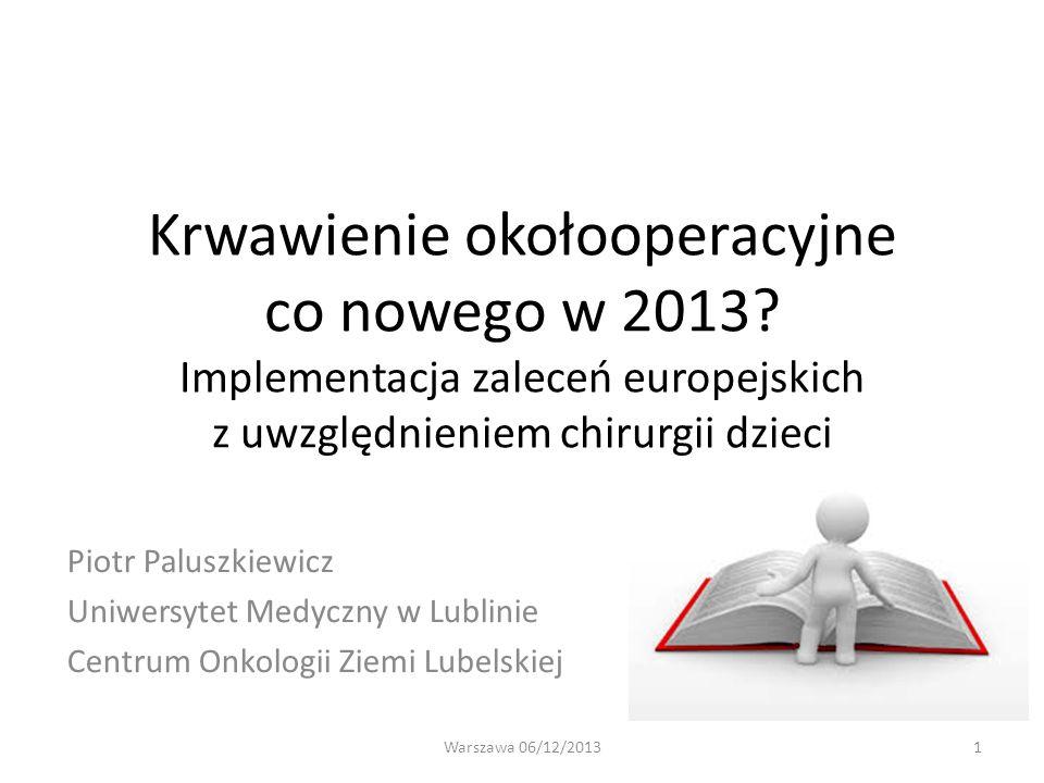 Krwawienie okołooperacyjne co nowego w 2013? Implementacja zaleceń europejskich z uwzględnieniem chirurgii dzieci Piotr Paluszkiewicz Uniwersytet Medy