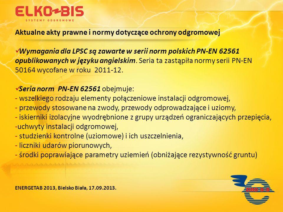Aktualne akty prawne i normy dotyczące ochrony odgromowej Wymagania dla LPSC są zawarte w serii norm polskich PN-EN 62561 opublikowanych w języku angi