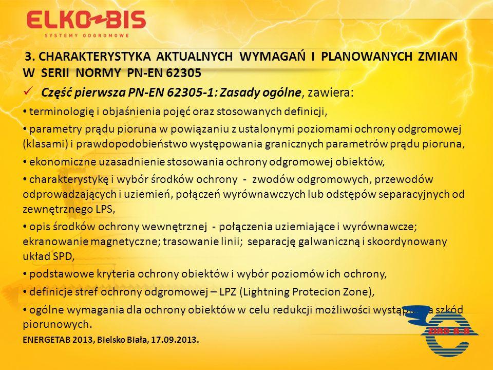 3. CHARAKTERYSTYKA AKTUALNYCH WYMAGAŃ I PLANOWANYCH ZMIAN W SERII NORMY PN-EN 62305 Część pierwsza PN-EN 62305-1: Zasady ogólne, zawiera: terminologię