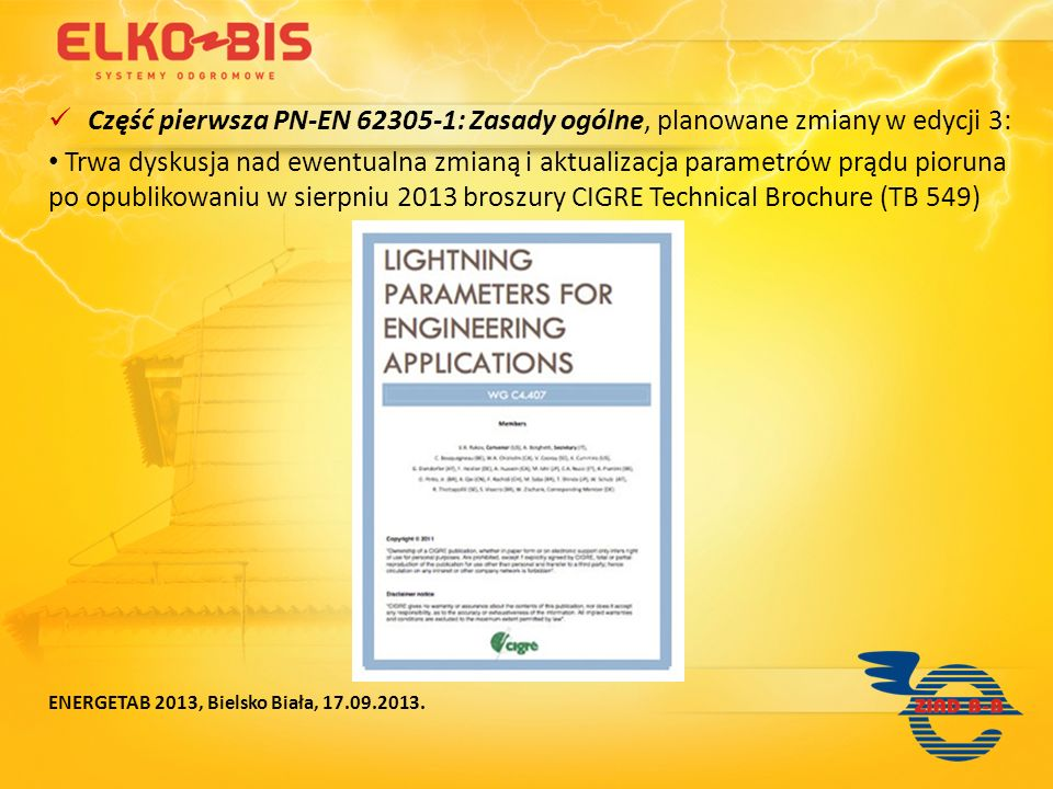 Część pierwsza PN-EN 62305-1: Zasady ogólne, planowane zmiany w edycji 3: Trwa dyskusja nad ewentualna zmianą i aktualizacja parametrów prądu pioruna
