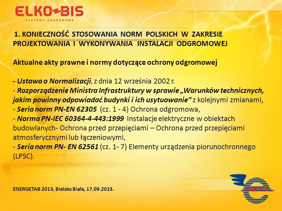 Aktualne akty prawne i normy dotyczące ochrony odgromowej Zgodnie z Ustawą o Normalizacji, wszystkie Polskie Normy straciły obligatoryjność, chociaż, zgodnie z postanowieniem Rozdz.
