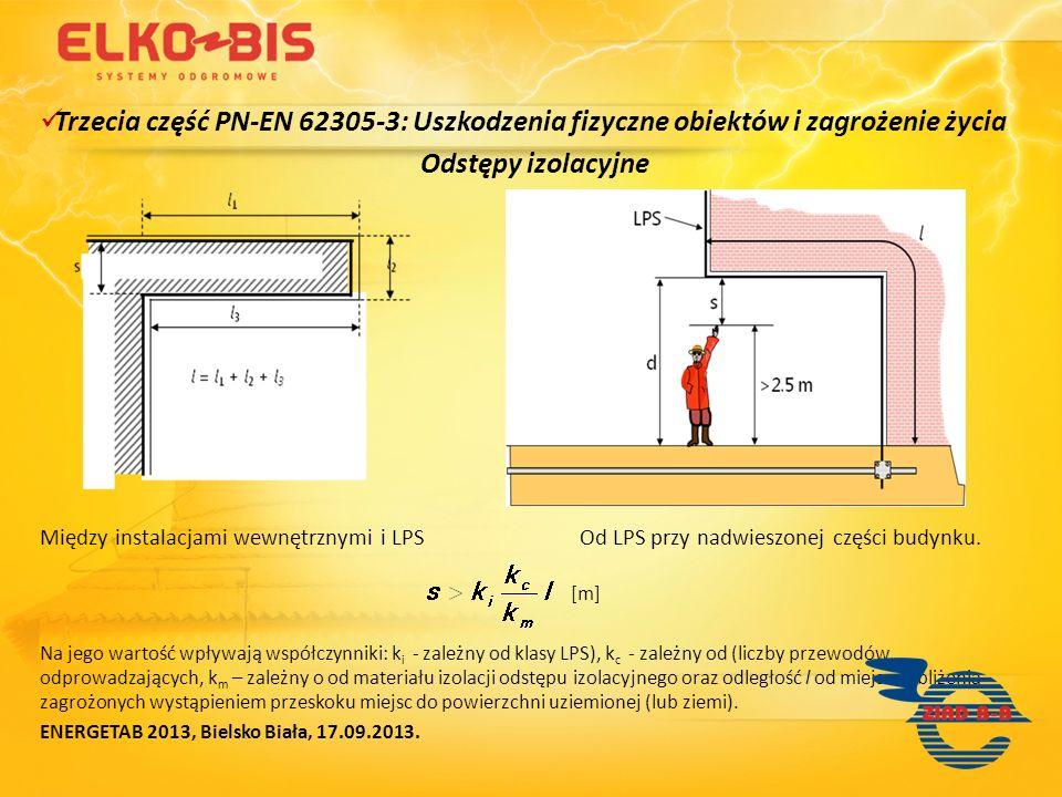 Trzecia część PN-EN 62305-3: Uszkodzenia fizyczne obiektów i zagrożenie życia Odstępy izolacyjne Między instalacjami wewnętrznymi i LPS Od LPS przy na
