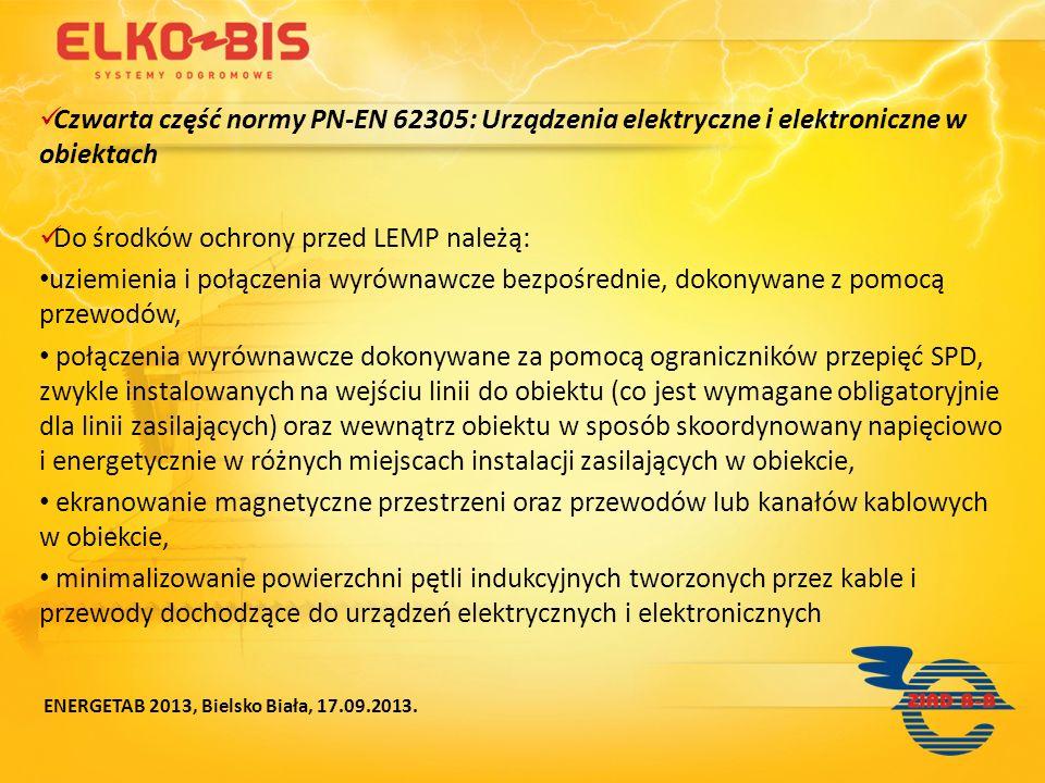 Czwarta część normy PN-EN 62305: Urządzenia elektryczne i elektroniczne w obiektach Do środków ochrony przed LEMP należą: uziemienia i połączenia wyró