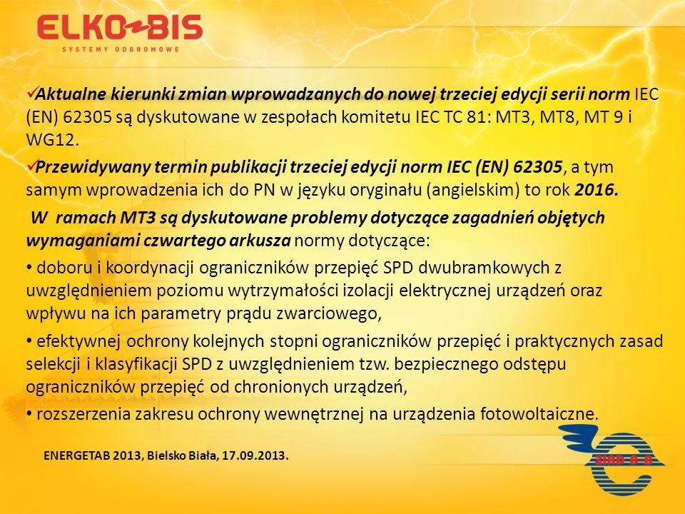 Aktualne kierunki zmian wprowadzanych do nowej trzeciej edycji serii norm IEC (EN) 62305 są dyskutowane w zespołach komitetu IEC TC 81: MT3, MT8, MT 9