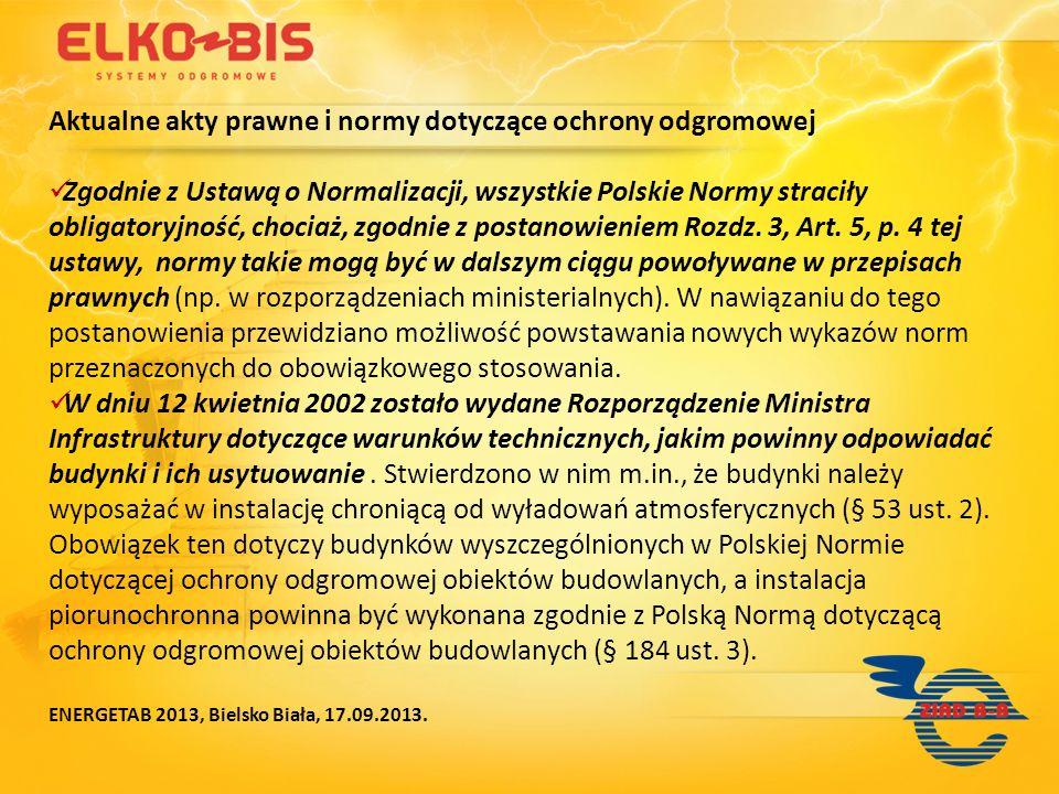 Aktualne akty prawne i normy dotyczące ochrony odgromowej Zgodnie z Ustawą o Normalizacji, wszystkie Polskie Normy straciły obligatoryjność, chociaż,
