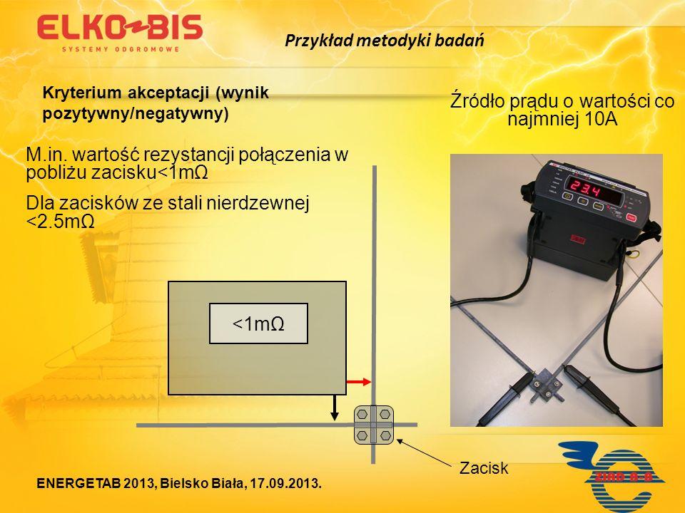 M.in. wartość rezystancji połączenia w pobliżu zacisku<1mΩ Dla zacisków ze stali nierdzewnej <2.5mΩ <1mΩ Zacisk Źródło prądu o wartości co najmniej 10
