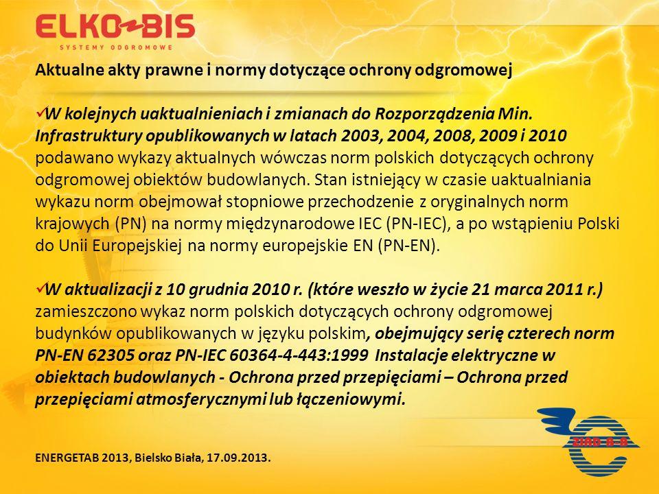 Aktualne akty prawne i normy dotyczące ochrony odgromowej ENERGETAB 2013, Bielsko Biała, 17.09.2013.